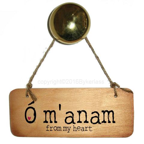 O m'anam (from my heart)  - Irish Rustic  Wooden Sign - RWS1