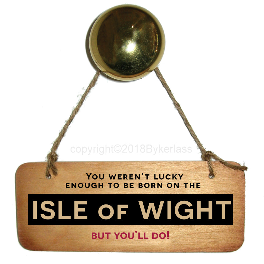 You'll Do - Isle of Wight Rustic Wooden Sign by Wotmalike