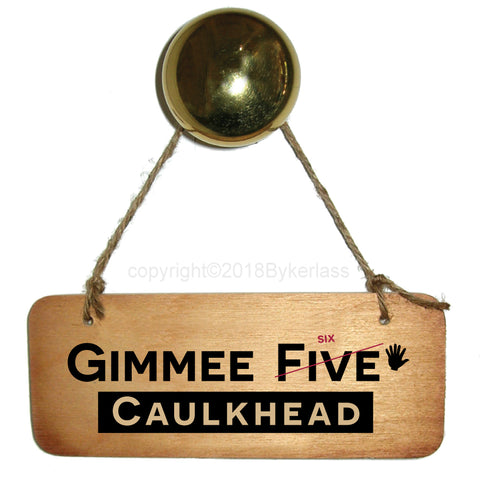 Gimme Six Caulkhead - Isle of Wight Rustic Wooden Sign - RWS1