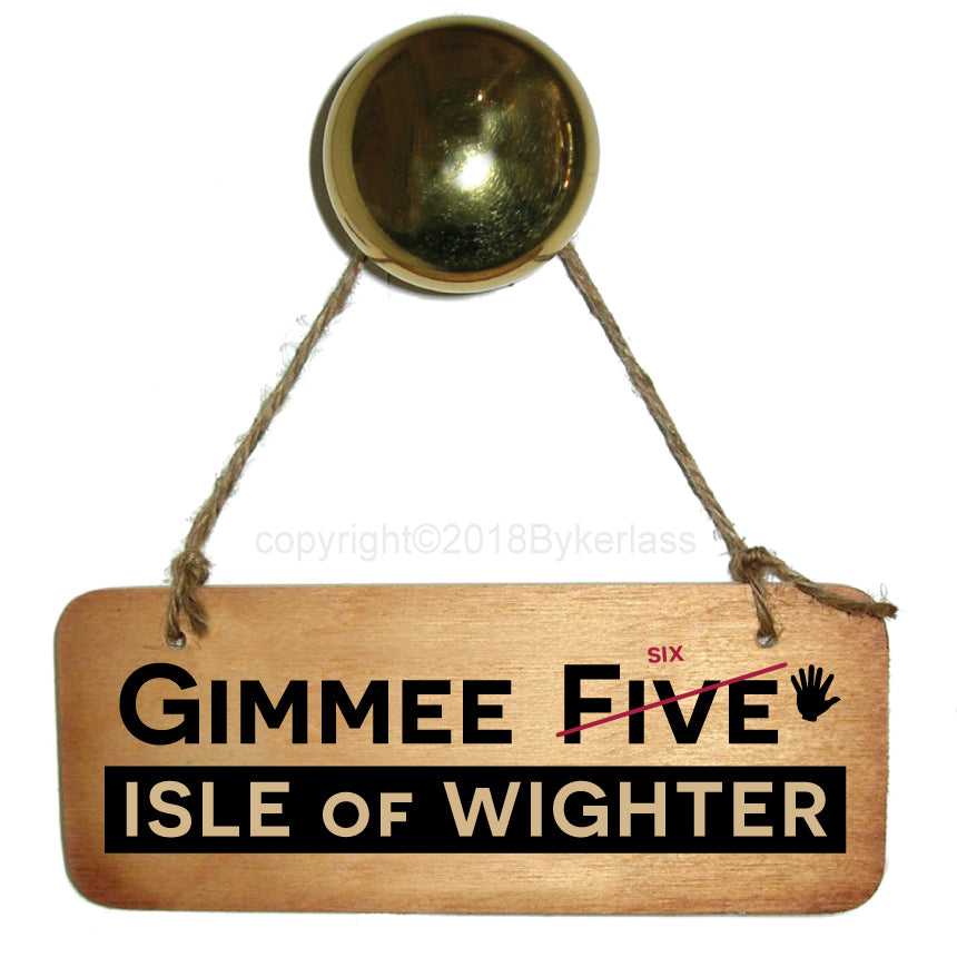 Gimme Six Isle of Wighter - Isle of Wight Rustic Wooden Sign by Wotmalike