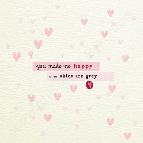 You Make Me Happy When Skies are Grey - Valentines Card  (MBV10)