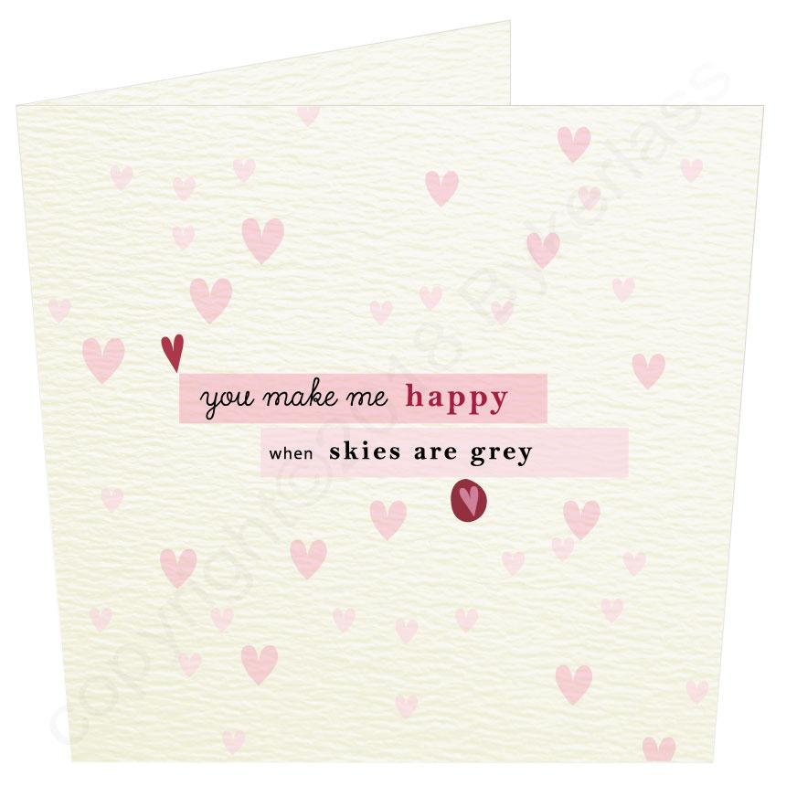 You Make Me Happy When Skies are Grey - Valentines Card