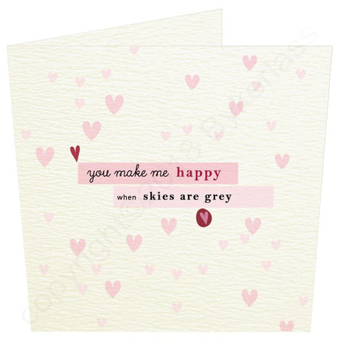 You Make Me Happy When Skies are Grey Love Card  (MBV10)