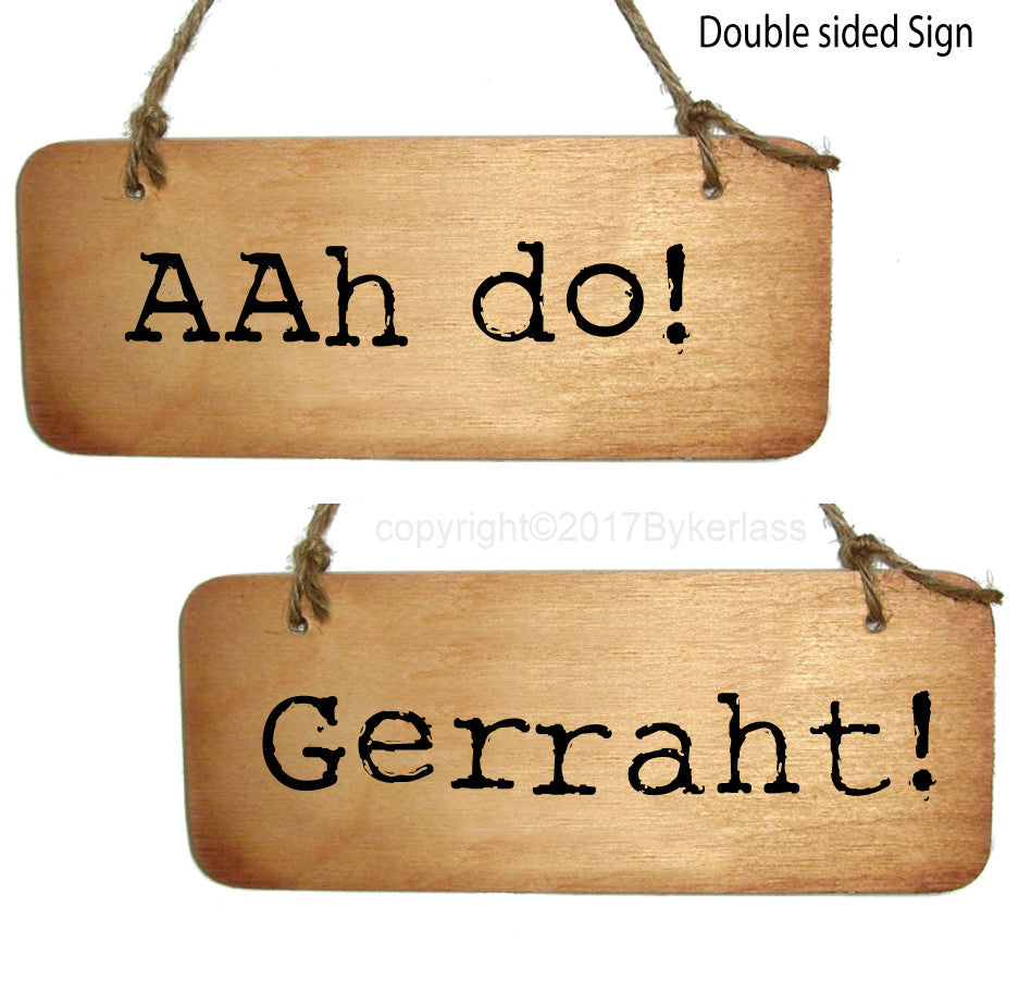 Aah do / Gerraht Double Sided Derbyshire Rustic Wooden Sign