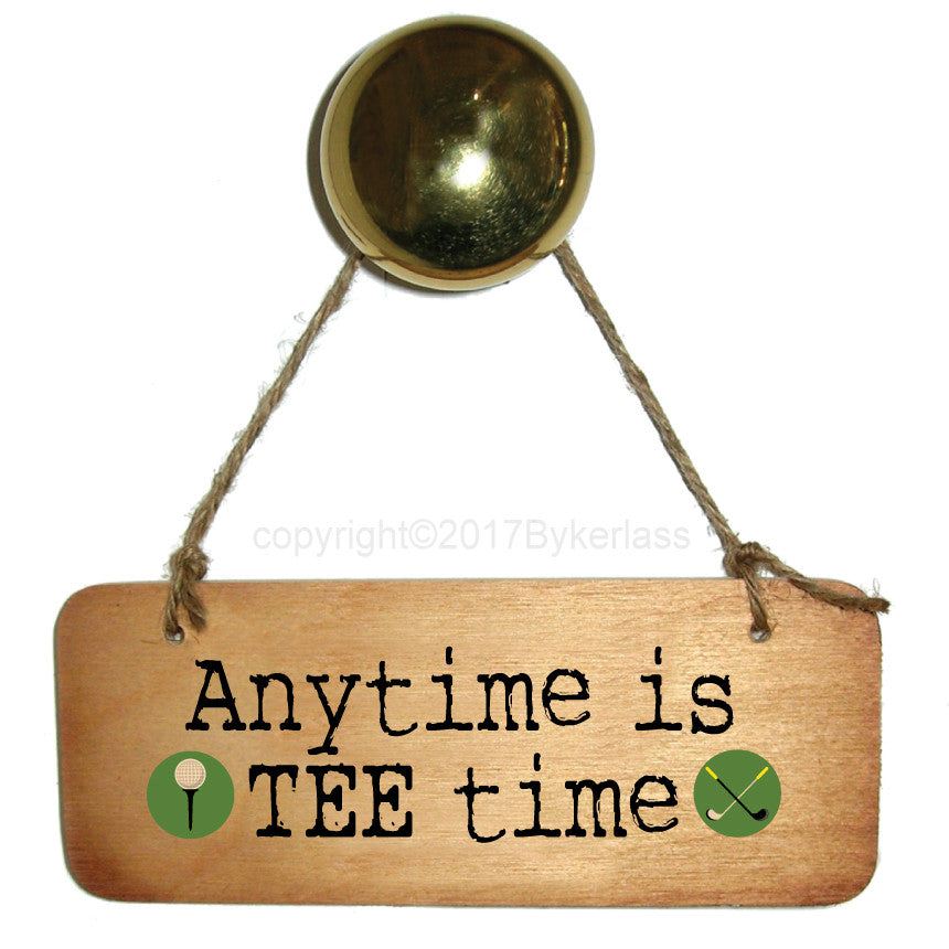 Anytime is TEE time - Fab Wooden Sign GOLF gift and GOLF sign created by Wotmalike great original ideas we make quality signs cards and keyrings