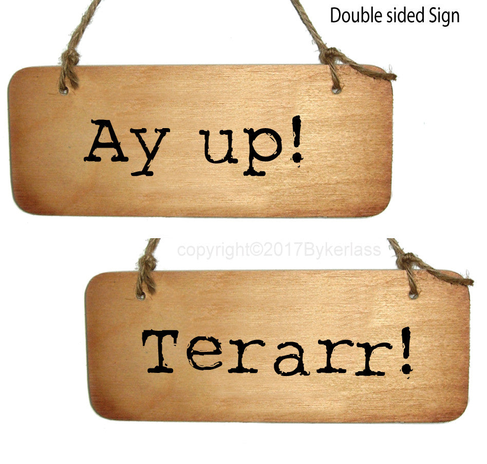 Ay Up / Terarr Double Sided Derbyshire Rustic Wooden Sign
