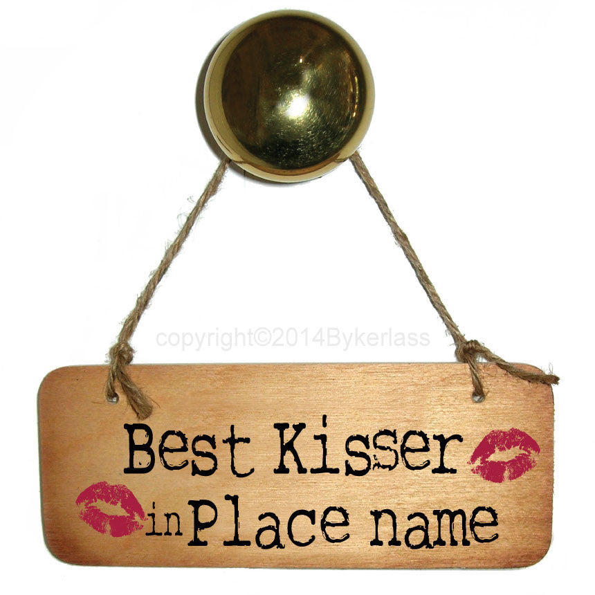 Best Kisser in........ Personalised  Wooden Sign - RWS1