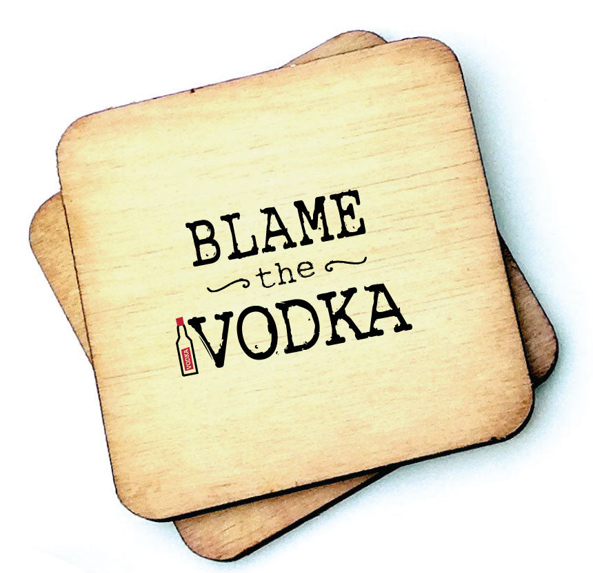 Blame the Vodka - Wooden Coasters by wotmalike