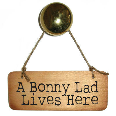 A Bonny Lad Lives Here Rustic North East Wooden Sign