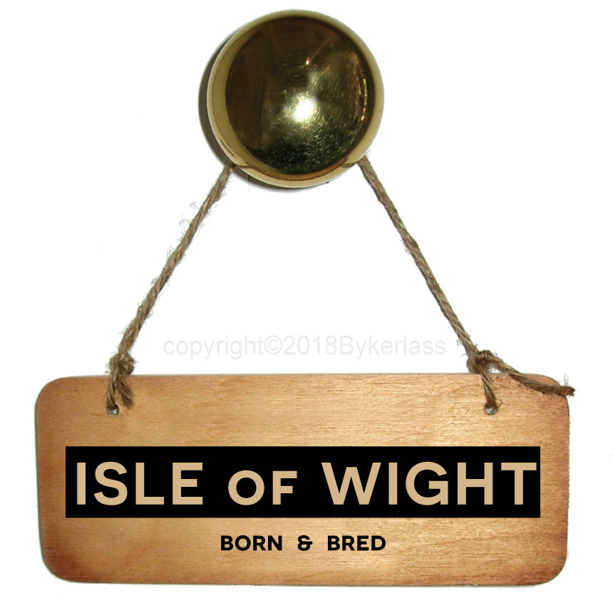 Isle of Wight Born and Bred Rustic Wooden Sign by Wotmalike