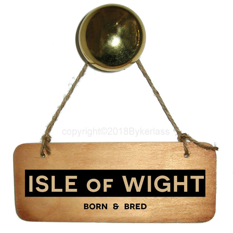Isle of Wight Born and Bred Rustic Wooden Sign - RWS1