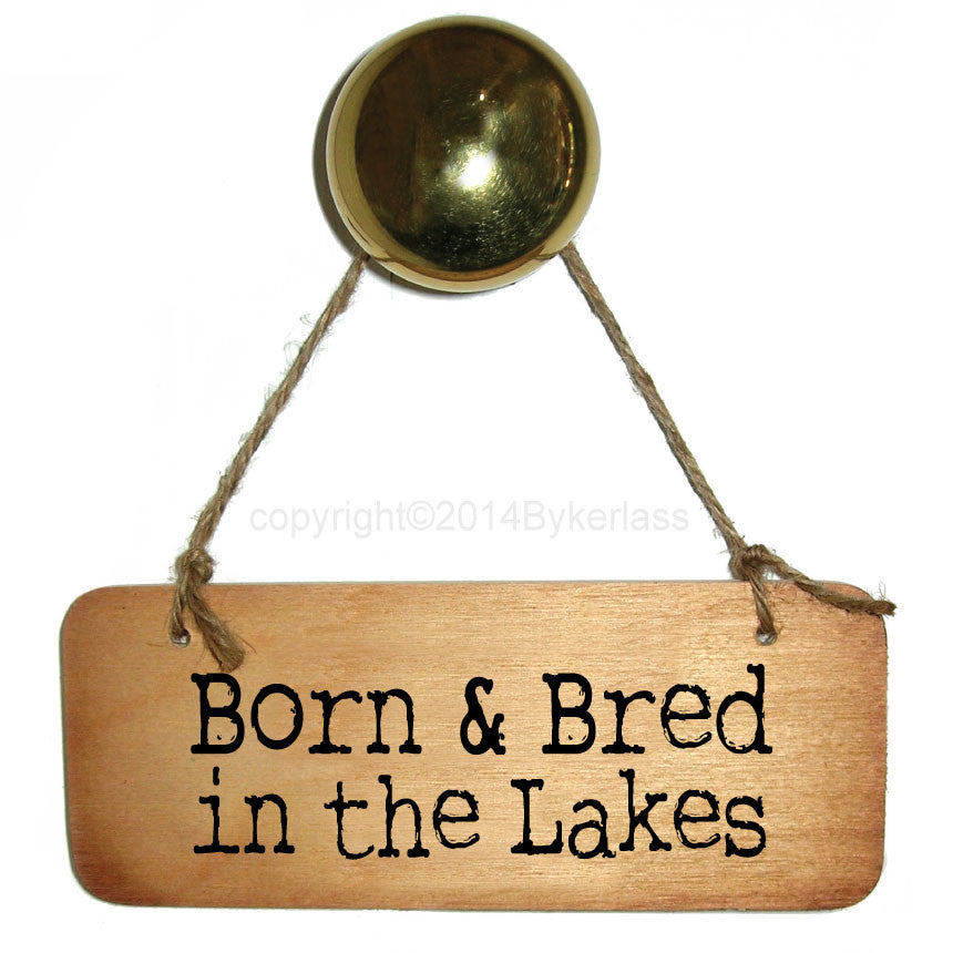 Born and Bred in the Lakes -  Cumbrian Rustic Wooden Sign