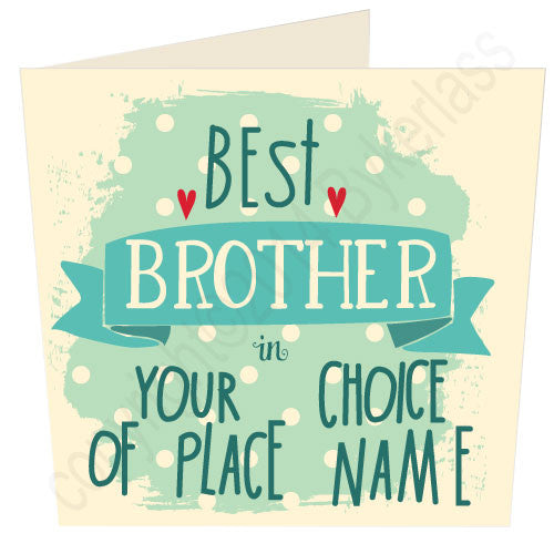 "Best  Brother  in ""Your Choice"" Personalised Card By Geordie Gifts and Cards creators Wotmalike"