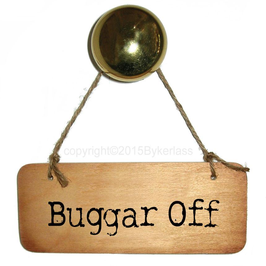 Buggar Off-  Rustic North West/Manc Wooden Sign