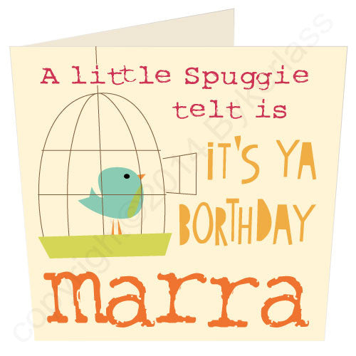 A LIttle Spuggie Telt Its Its Ya Borthday Marra - Northumbrian Birthday Card (CG16v2)