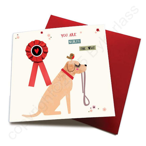 You Are Worth The Wait - Dog Greeting Card (with satin ribbon rosette)  CHDC53
