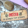 Cake is always the answer Fab Wooden Sign