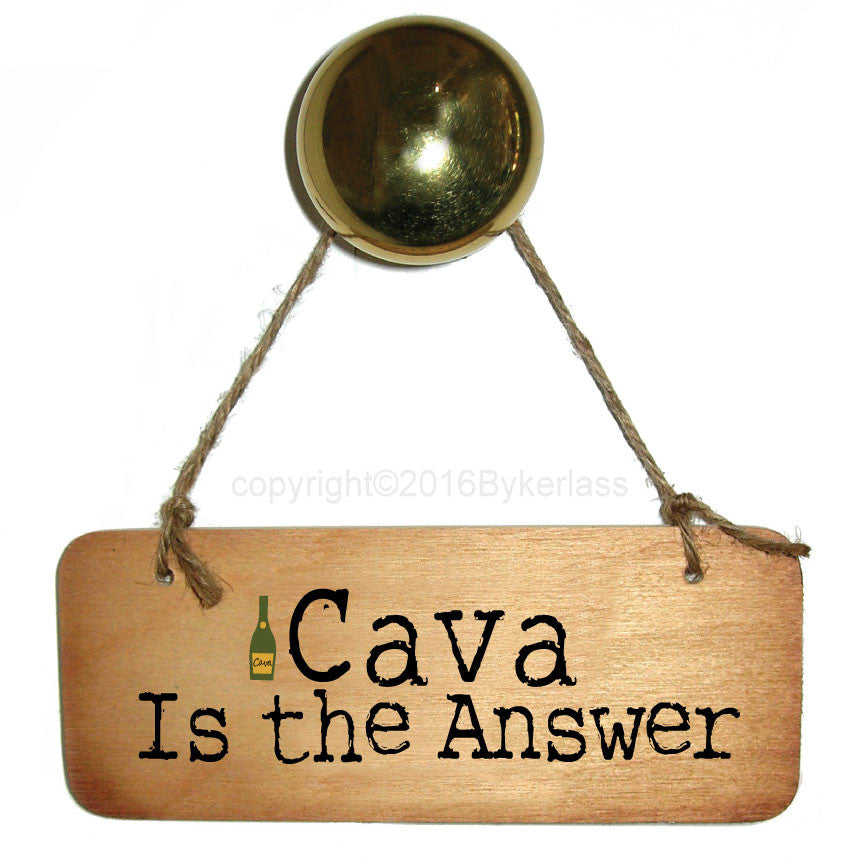 Cava Is The Answer Fab Wooden Sign