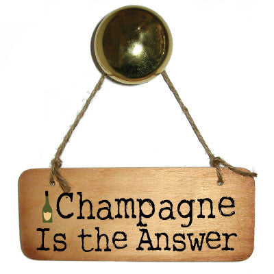 Champagne Is The Answer Rustic Wooden Sign