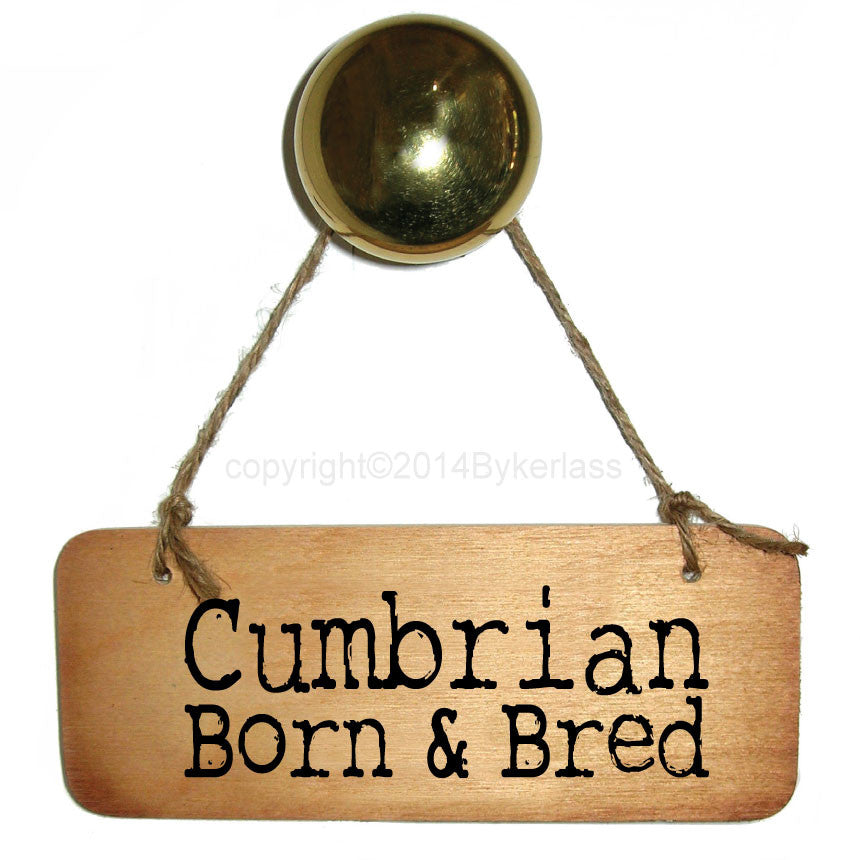 Cumbria Born and Bred -  Cumbrian Rustic Wooden Sign