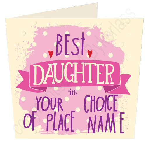 "Best  Daughter  in ""Your Choice"" Personalised Card by What My Like Wotmalike Ltd"