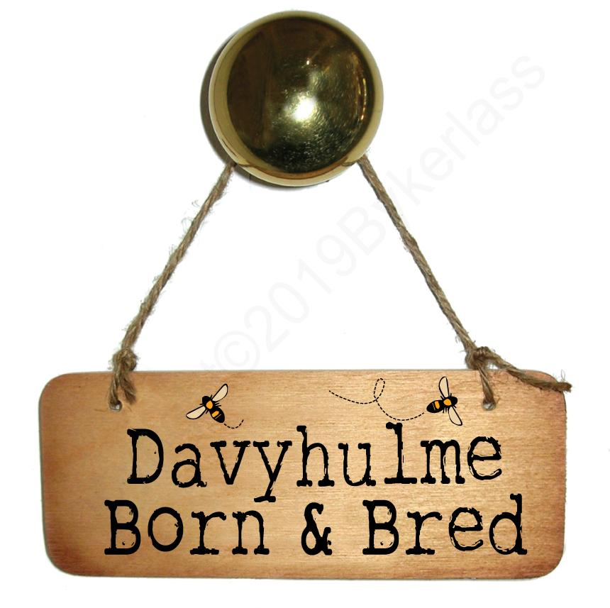 Davyhulme Born and Bred With BEES Rustic North West/Manc Wooden Sign by Wotmalike