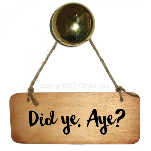 Did Ye Aye?? - Scottish Wooden Sign - RWS1