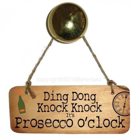 Ding Dong Knock Knock .... It's Prosecco O'Clock Fab Wooden Sign - RWS1