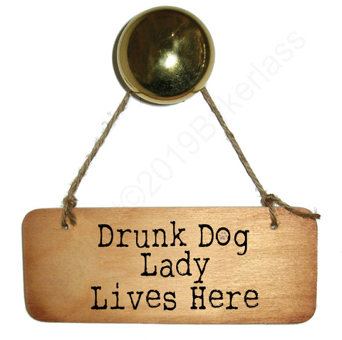 Drunk Dog Lady Lives Here - Wooden Sign - RWS1