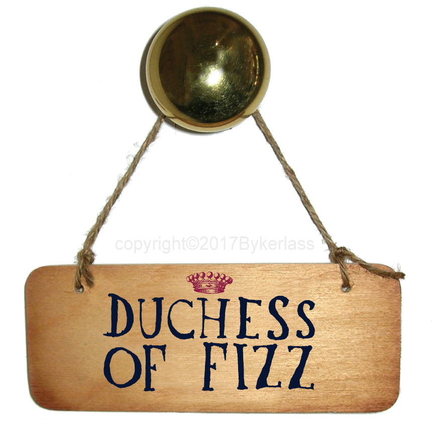 Duchess of Fizz Fab Wooden Sign by Wotmalike