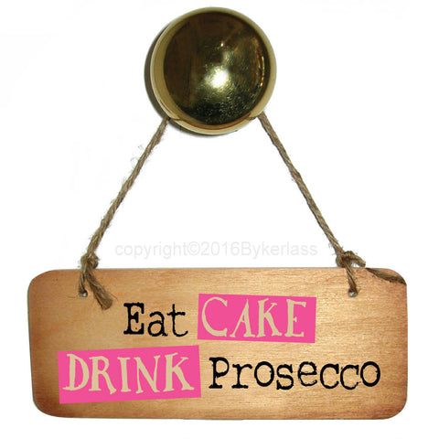 NEW! Eat Cake Drink Prosecco Fab Wooden Sign - RWS1