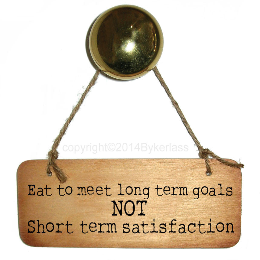 Eat To Meet Long Term Goal - Diet/Healthy Eating Inspirational Fab Wooden Sign