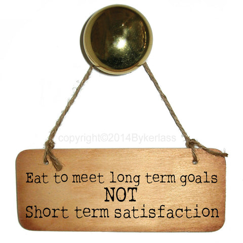 Eat To Meet Long Term Goal - Diet/Healthy Eating Inspirational Fab Wooden Sign - RWS1