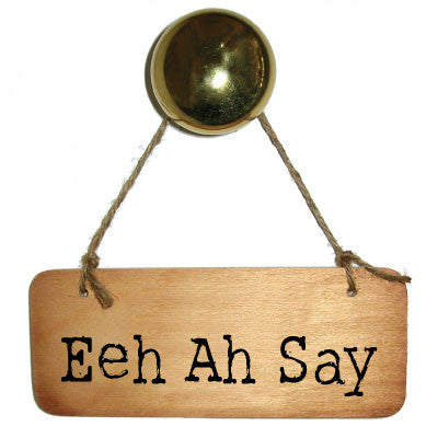 Eeh Ah Say -  Cumbrian Rustic Wooden Sign by Wotmalike Ltd - great GIfts for the Lake District using dialect