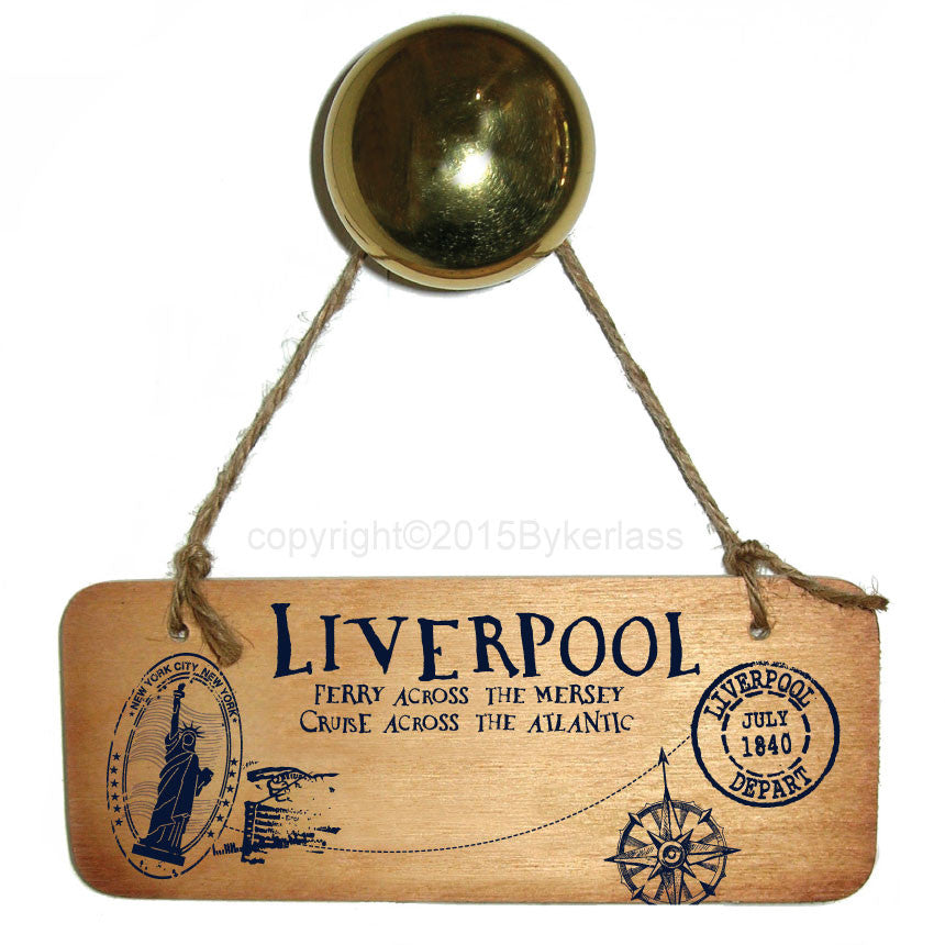 Liverpool - Ferry Across The Mersey, Cruise Across the Atlantic Rustic Scouse Wooden Sign