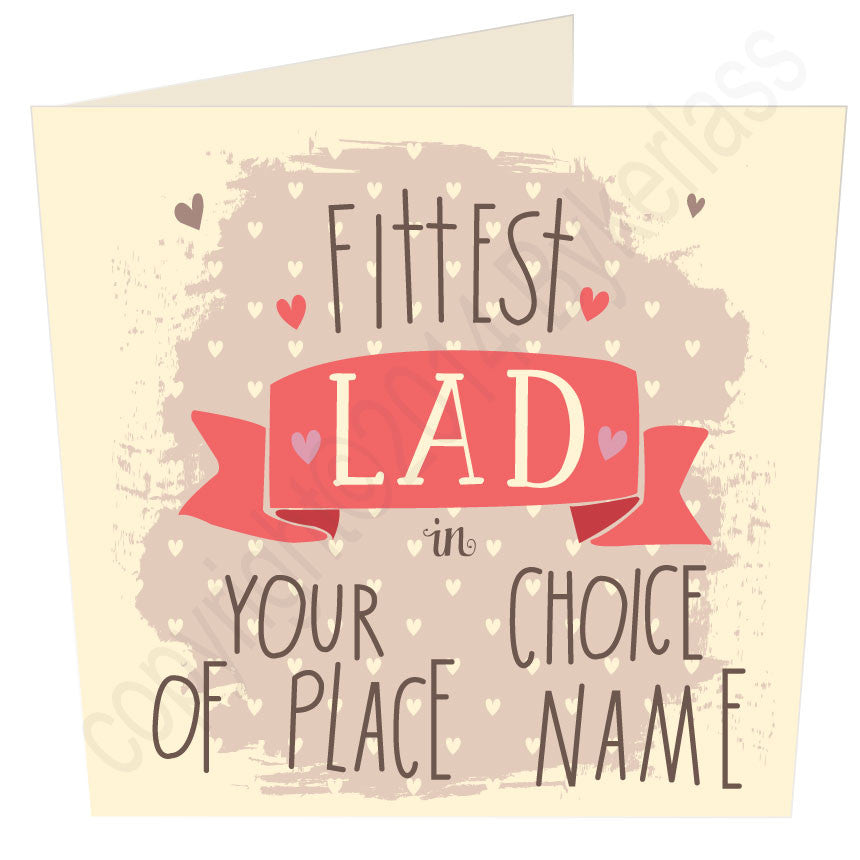 Fittest lad in ......  Personalised Valentines Card for Fitties everywhere made by Wotmalike Great Geordie Gifts and Dialectable Cards