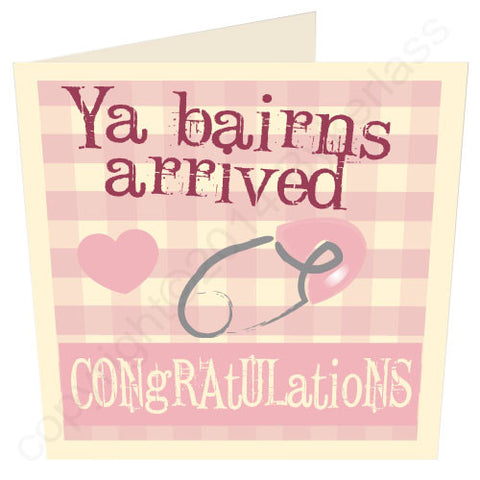 Ya Bairns Arrived Baby Girl Best Selling Card (G11)