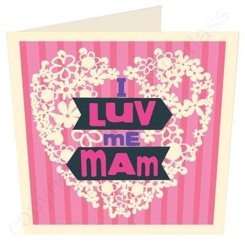 Luv Me Mam Mothers Day Card -  (G21)