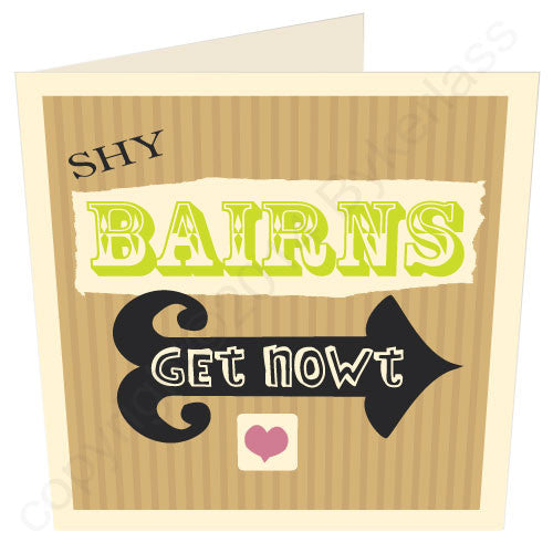 Shy Bairns Get Nowt - Geordie cards using popular sayings and phrases used in Newcastle. Birthdays, weddings anniversaries. We've got cards for Geordies.