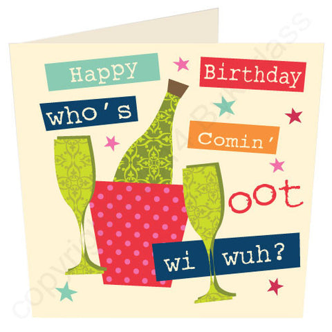 Happy Birthday Who's Comin Oot Wi Wuh? Geordie Birthday Card (G65)