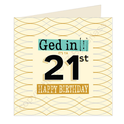Ged In It's Ya 21st Happy Birthday Geordie Card (GQ2)
