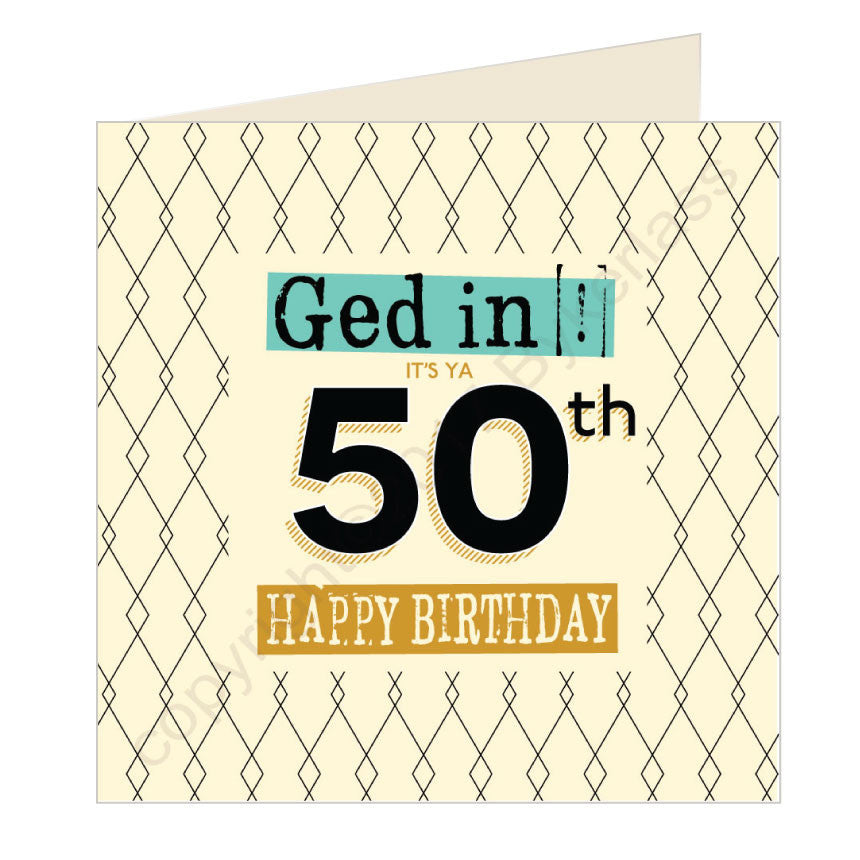 Ged In Its Ya 50th Happy Birthday Geordie Card by Wotmalike