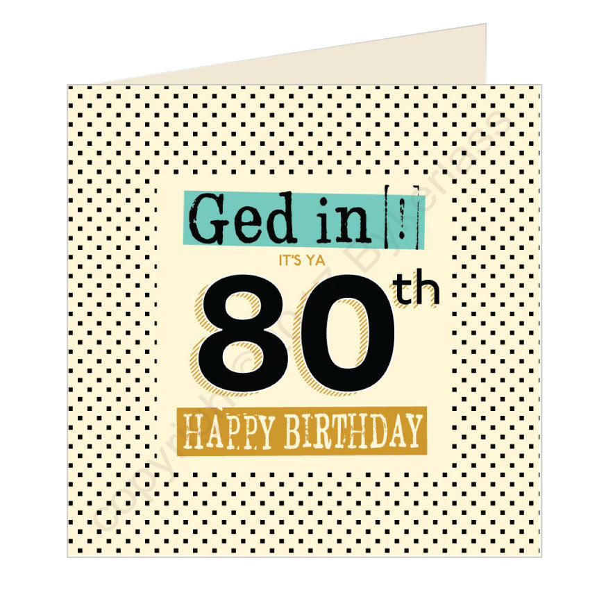 Ged In It's Ya 80th Happy Birthday Geordie Card (GQ8)