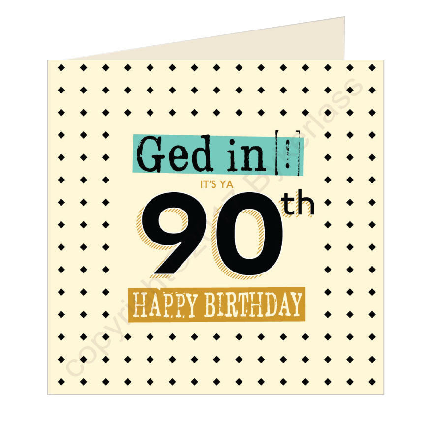 Ged In Its Ya 90th Happy Birthday Geordie Card by Wotmalike