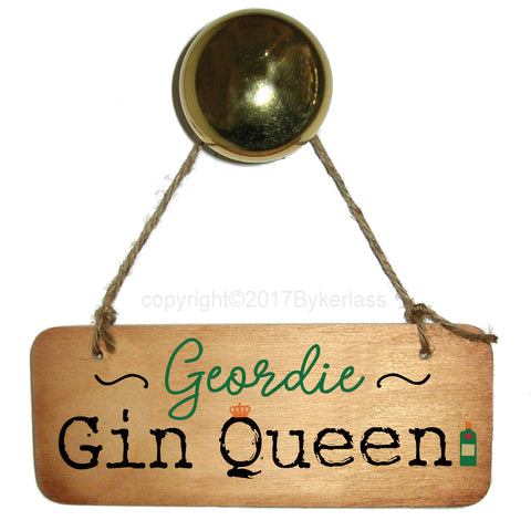 Geordie Gin Queen -  North East  Wooden Sign - RWS1