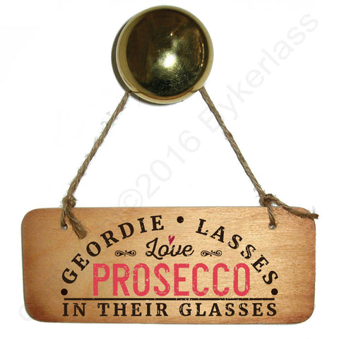 Geordie Lasses Love Prosecco In Their Glasses Wooden Sign - RWS1