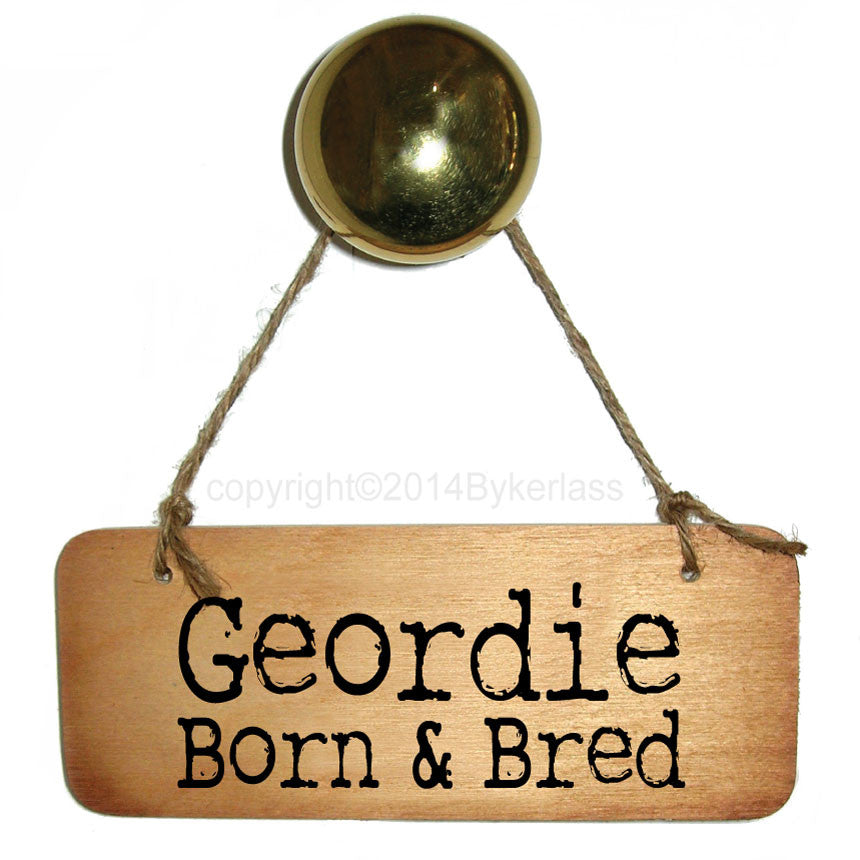 Geordie Born and Bred Rustic North East Wooden Sig