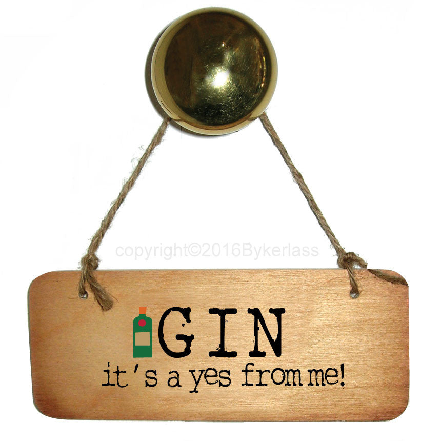 Gin - It's A yes from me! Fab Wooden Sign by Wotmalike