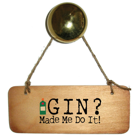 Gin Made Me Do it - Gin Lovers Wooden Sign - RWS1