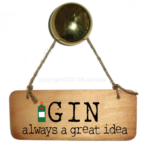 Gin Always A Great Idea Gin Lovers Wooden Sign - RWS1